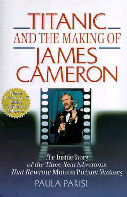 Titanic and the Making of James Cameron: The Inside Story of the 3-Year Adventure That Rewrote Motion Picture History